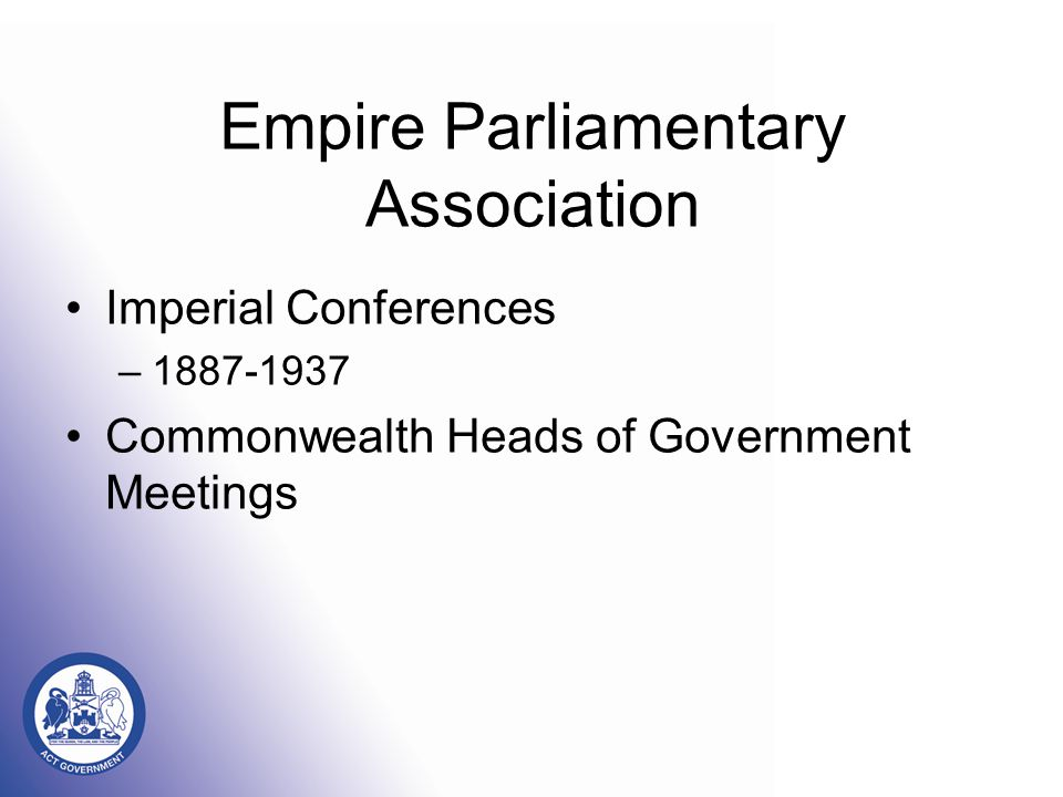 Imperial Conferences –1887-1937 Commonwealth Heads of Government Meetings Empire Parliamentary Association