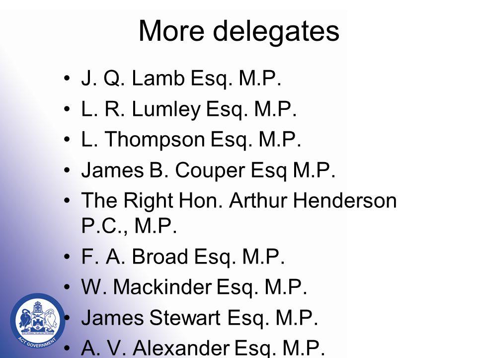More delegates J. Q. Lamb Esq. M.P. L. R. Lumley Esq.