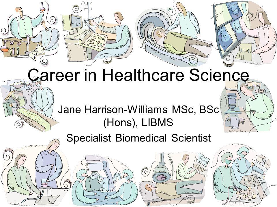 Jane Harrison-Williams MSc, BSc (Hons), LIBMS Specialist Biomedical Scientist Career in Healthcare Science