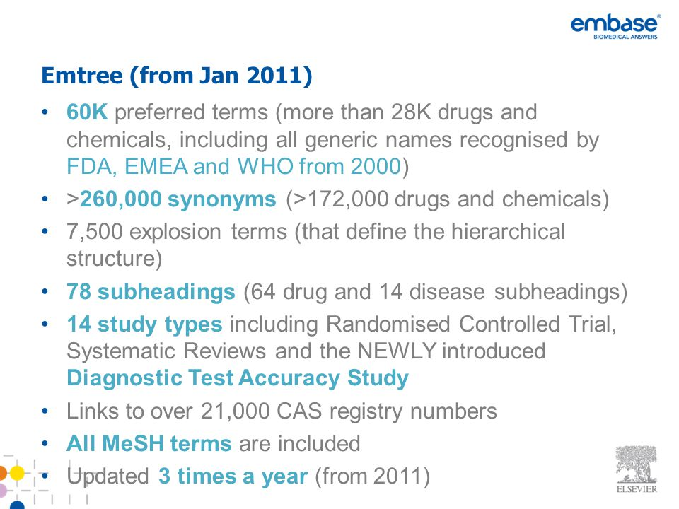 Emtree (from Jan 2011) 60K preferred terms (more than 28K drugs and chemicals, including all generic names recognised by FDA, EMEA and WHO from 2000)