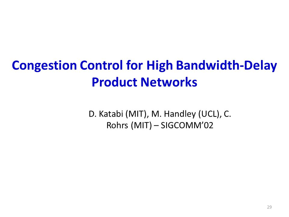 29 Congestion Control for High Bandwidth-Delay Product Networks D.