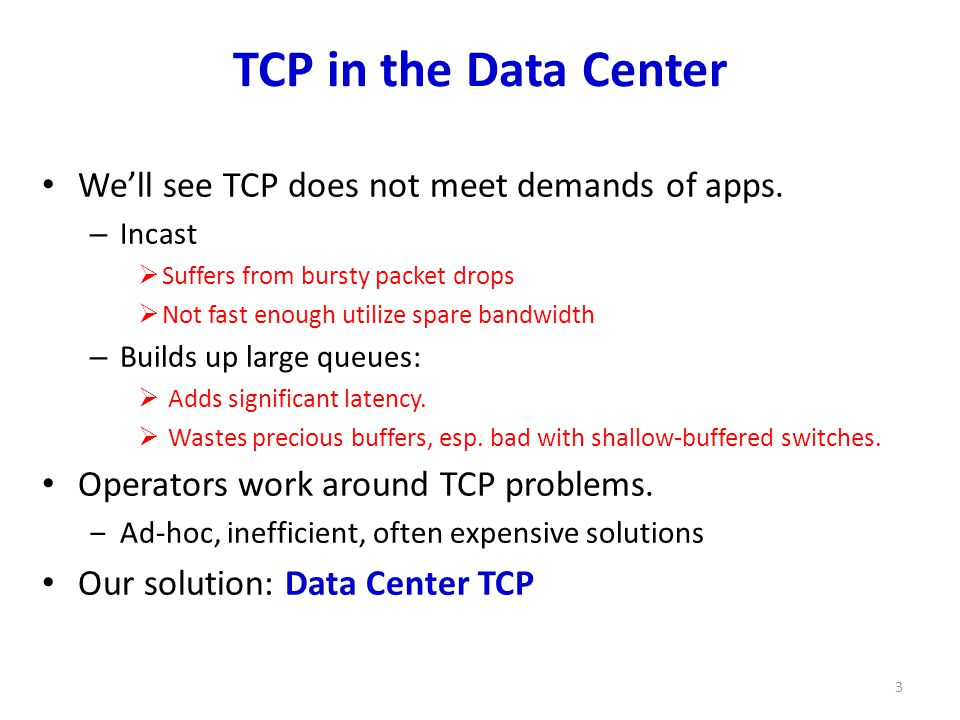 TCP in the Data Center We'll see TCP does not meet demands of apps.