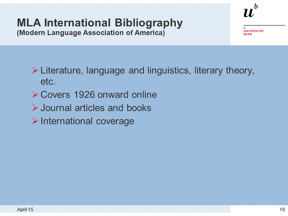 April 1518 MLA International Bibliography (Modern Language Association of America)  Literature, language and linguistics, literary theory, etc.