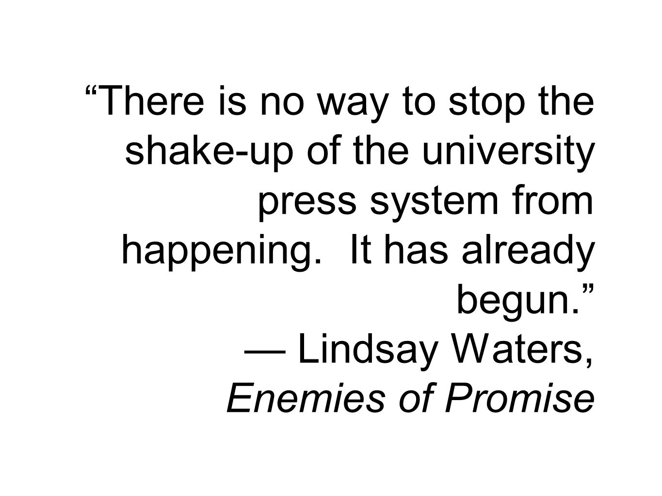 There is no way to stop the shake-up of the university press system from happening.