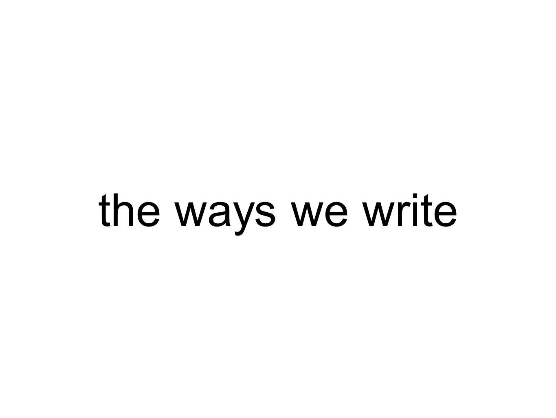 the ways we write