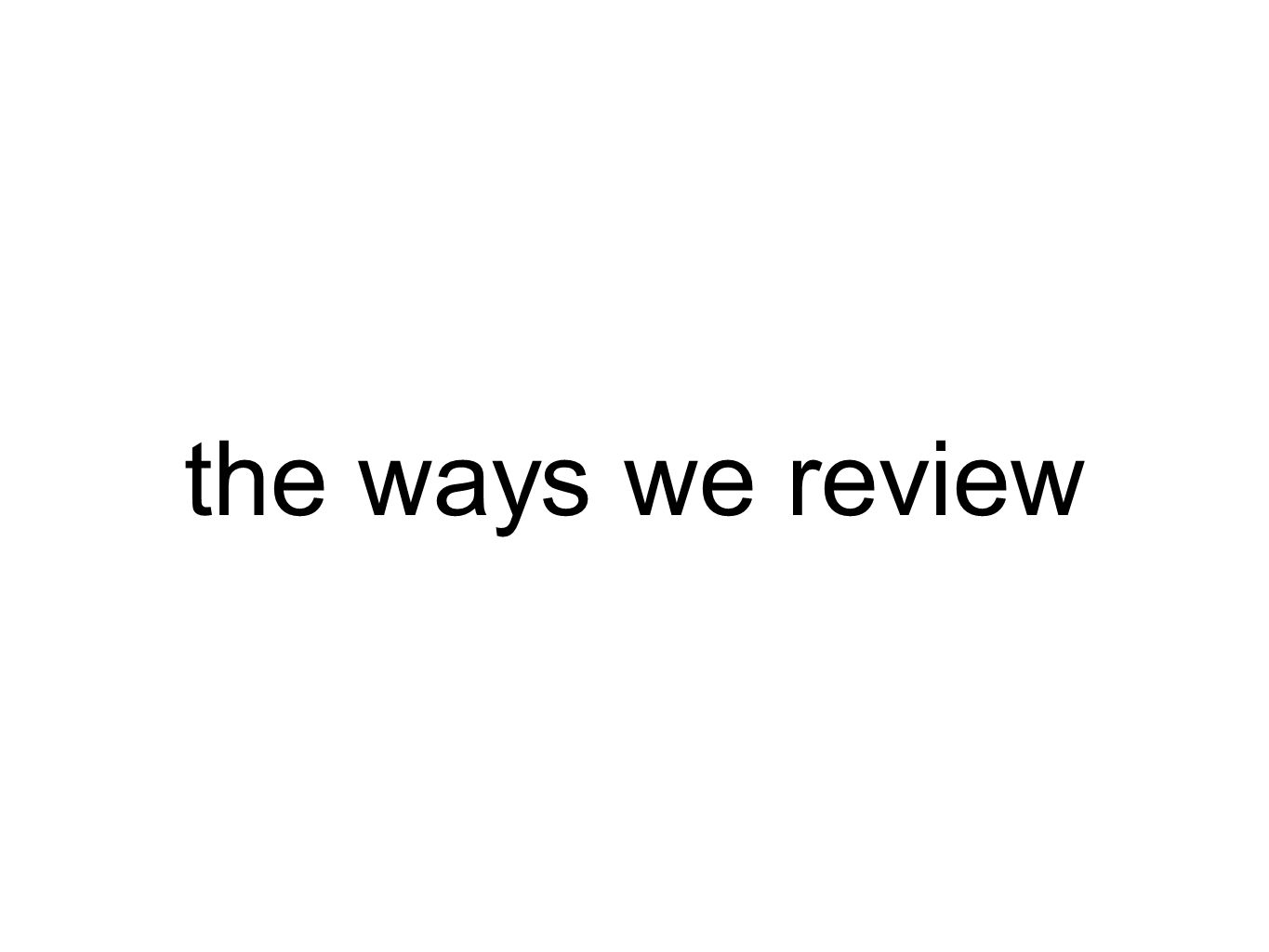 the ways we review