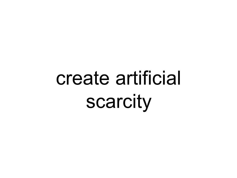 create artificial scarcity