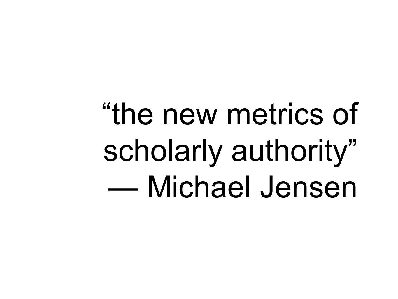 the new metrics of scholarly authority — Michael Jensen