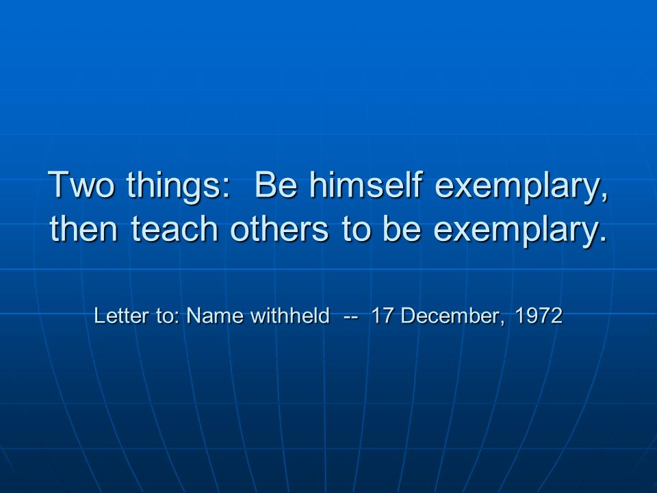 Two things: Be himself exemplary, then teach others to be exemplary.