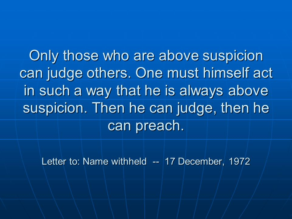 Only those who are above suspicion can judge others.