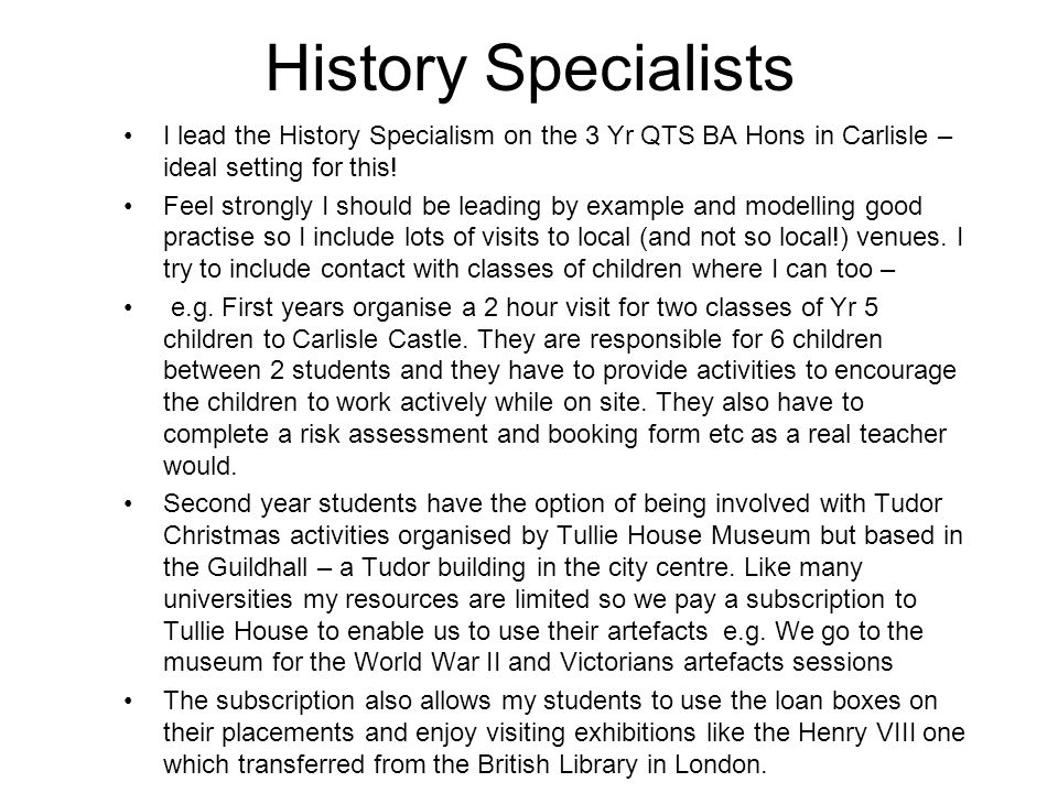 History Specialists I lead the History Specialism on the 3 Yr QTS BA Hons in Carlisle – ideal setting for this! Feel strongly I should be leading by e