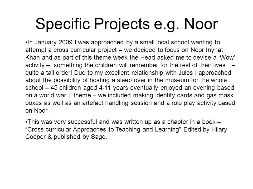 Specific Projects e.g. Noor In January 2009 I was approached by a small local school wanting to attempt a cross curricular project – we decided to foc