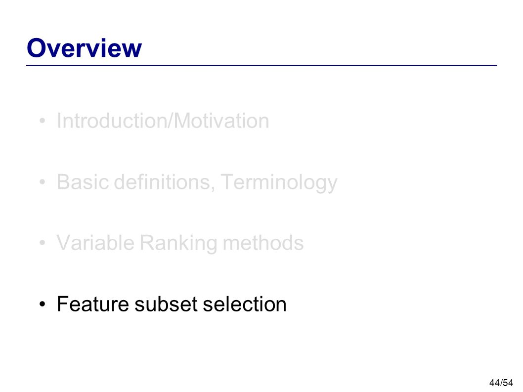44/54 Overview Introduction/Motivation Basic definitions, Terminology Variable Ranking methods Feature subset selection