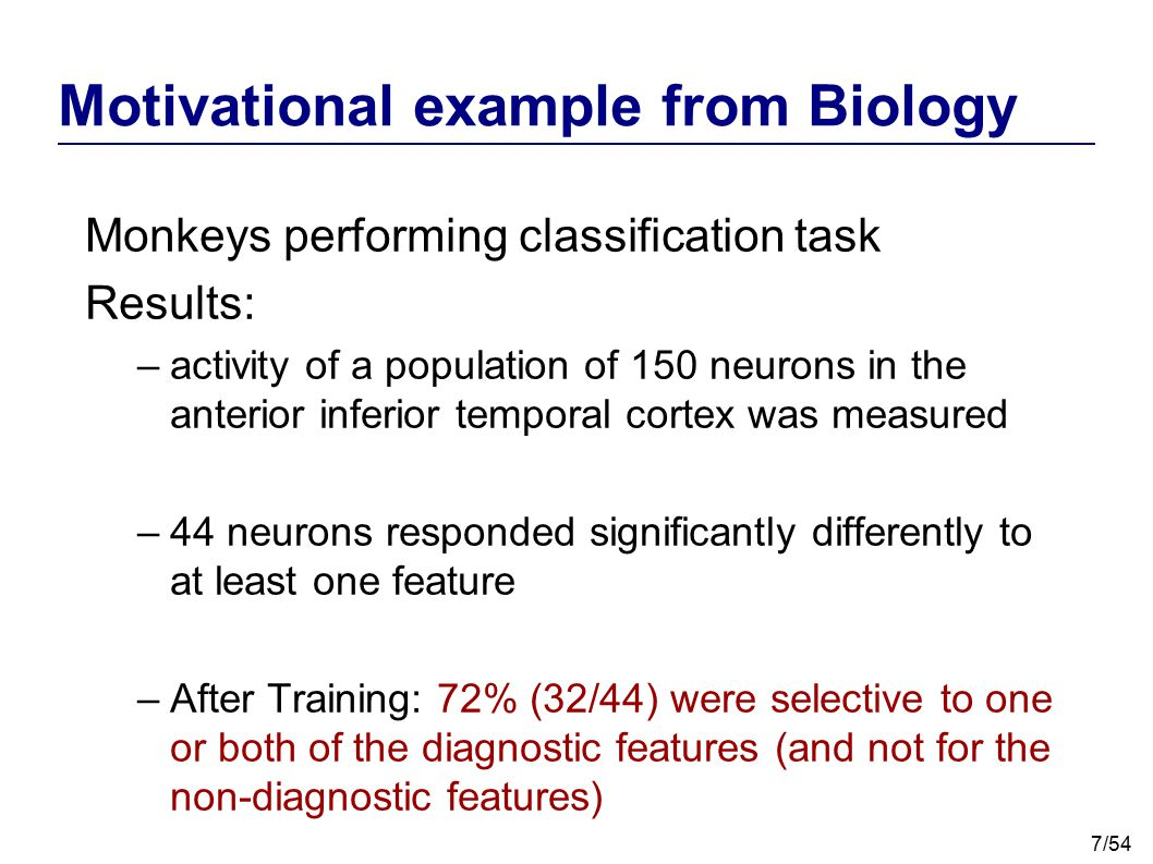 8/54 Motivational example from Biology Monkeys performing classification task Results: (population of neurons)