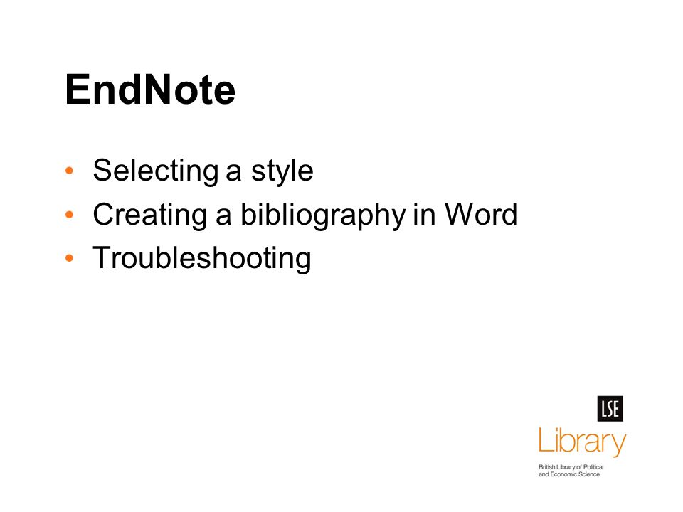 EndNote Selecting a style Creating a bibliography in Word Troubleshooting