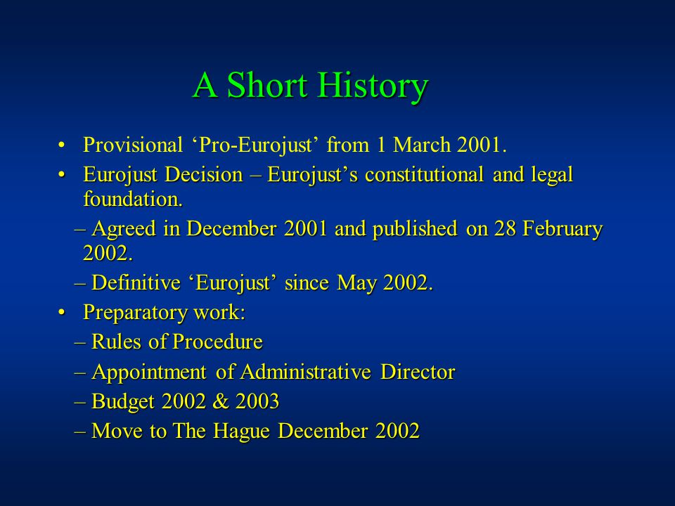 Provisional 'Pro-Eurojust' from 1 March 2001. Eurojust Decision – Eurojust's constitutional and legal foundation.Eurojust Decision – Eurojust's consti