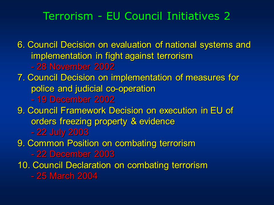 Terrorism - EU Council Initiatives 2 6. Council Decision on evaluation of national systems and implementation in fight against terrorism - 28 November