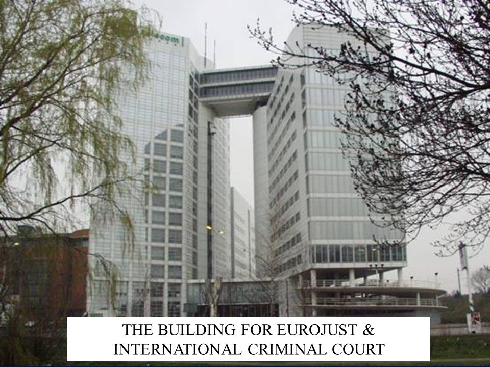 THE BUILDING FOR EUROJUST & INTERNATIONAL CRIMINAL COURT