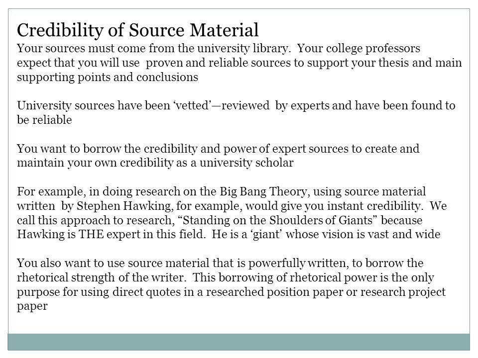 Credibility of Source Material Your sources must come from the university library.