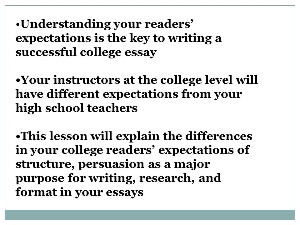 Summary The College Essay differs from the High School Essay Structure High School—Five Paragraph Essay College—Open, more complex and far more developed structure and content are expected Thesis, Support, Persuasion High School—Reporting information College-Thesis driven.