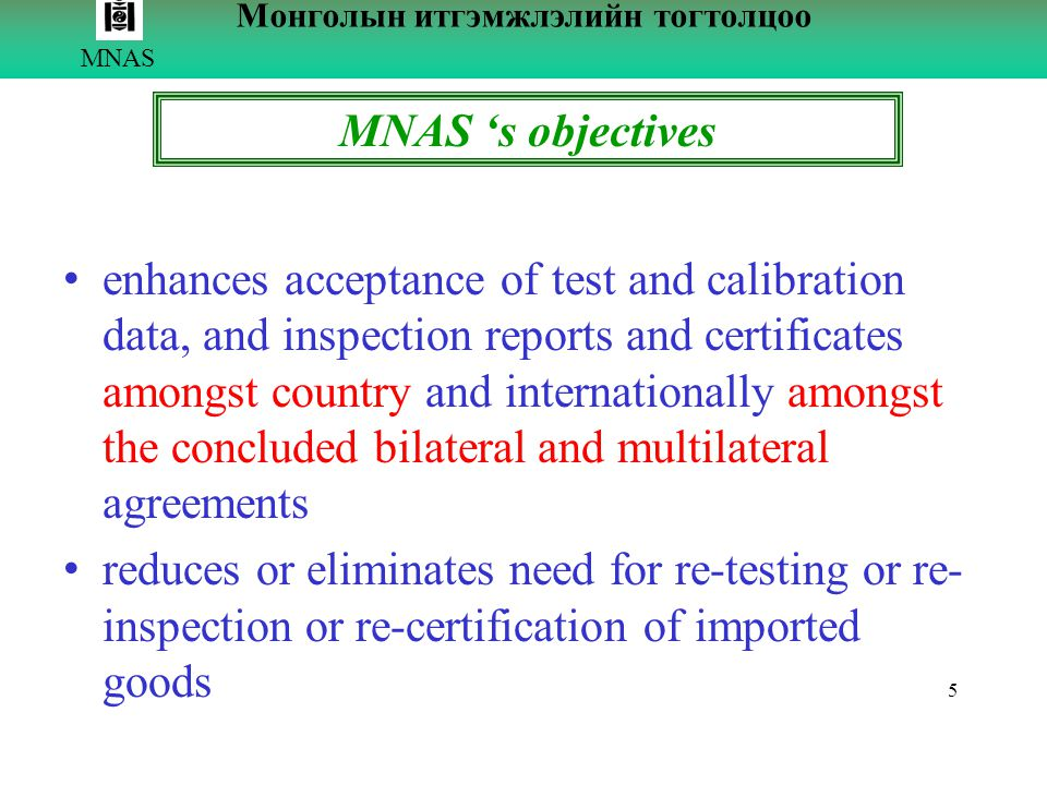 5 MNAS Монголын итгэмжлэлийн тогтолцоо MNAS 's objectives enhances acceptance of test and calibration data, and inspection reports and certificates am