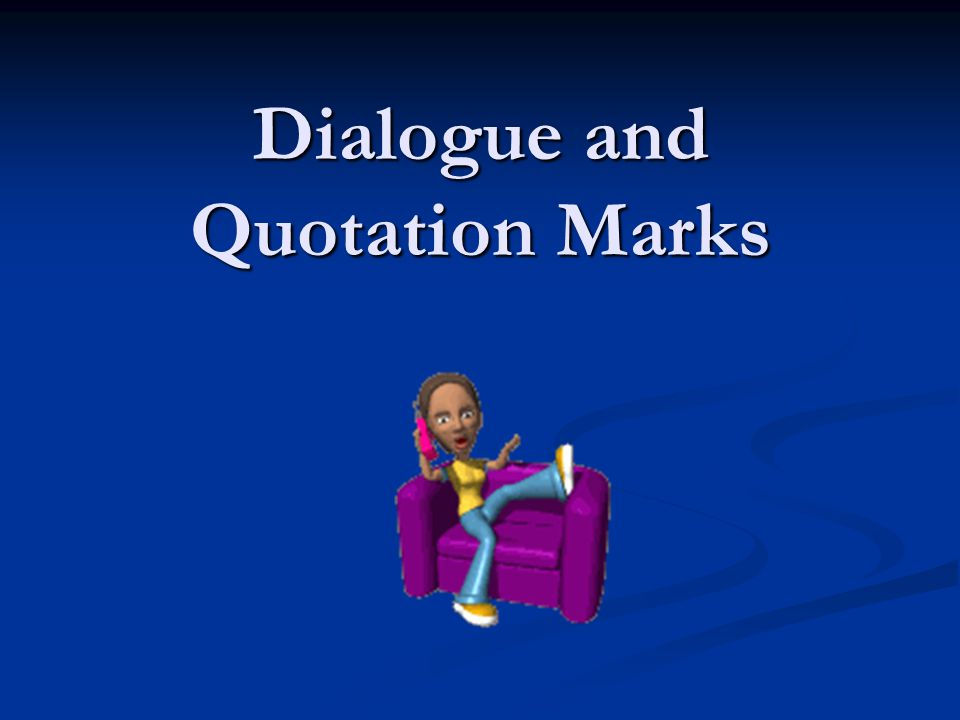 Direct Quotations: Use quotes to surround the information that is to be directly cited, this includes what a person says.