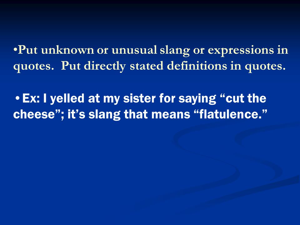 Put unknown or unusual slang or expressions in quotes.