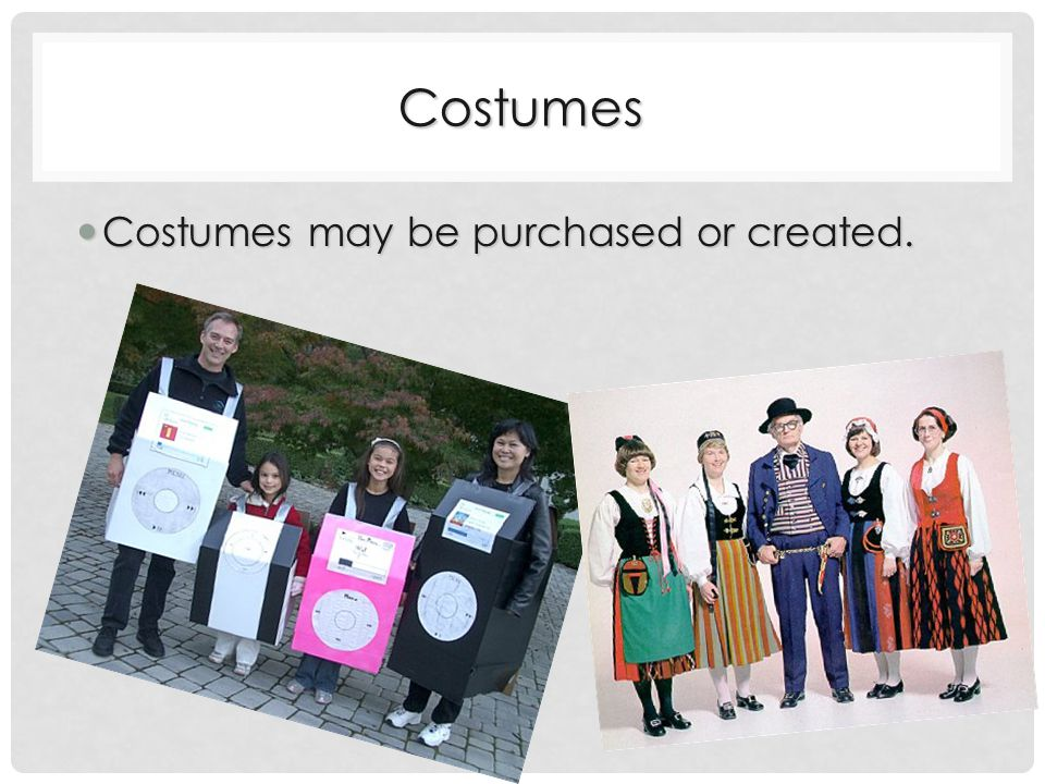 Costumes Costumes may be purchased or created. Costumes may be purchased or created.