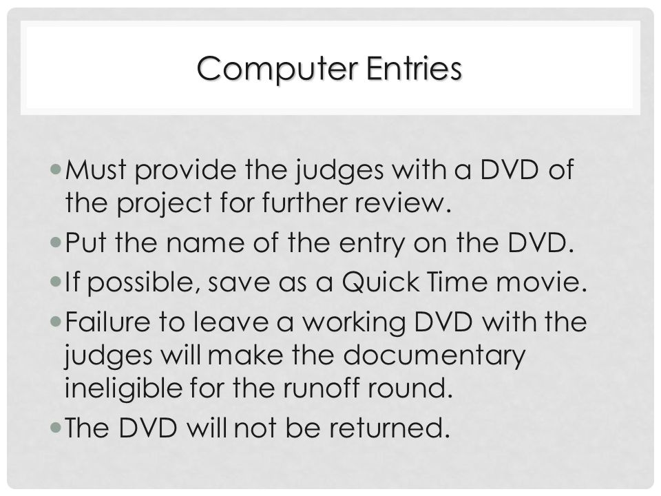 Computer Entries Must provide the judges with a DVD of the project for further review.