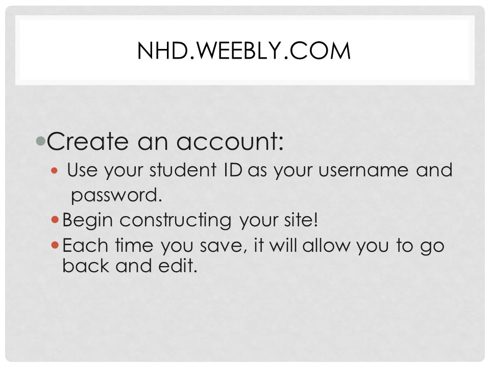NHD.WEEBLY.COM Create an account: Create an account: Use your student ID as your username and Use your student ID as your username and password.