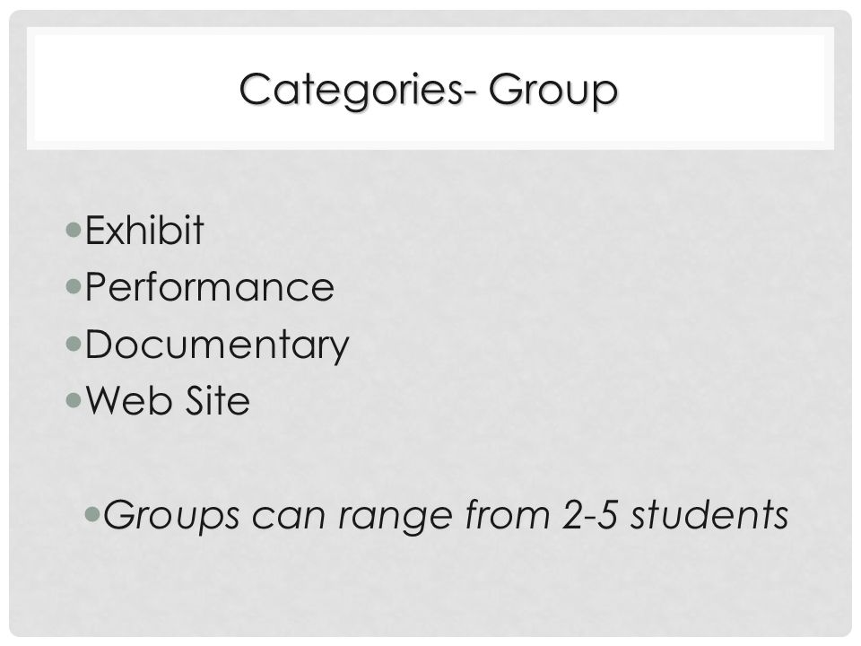 Categories- Group Exhibit Exhibit Performance Performance Documentary Documentary Web Site Web Site Groups can range from 2-5 students Groups can range from 2-5 students