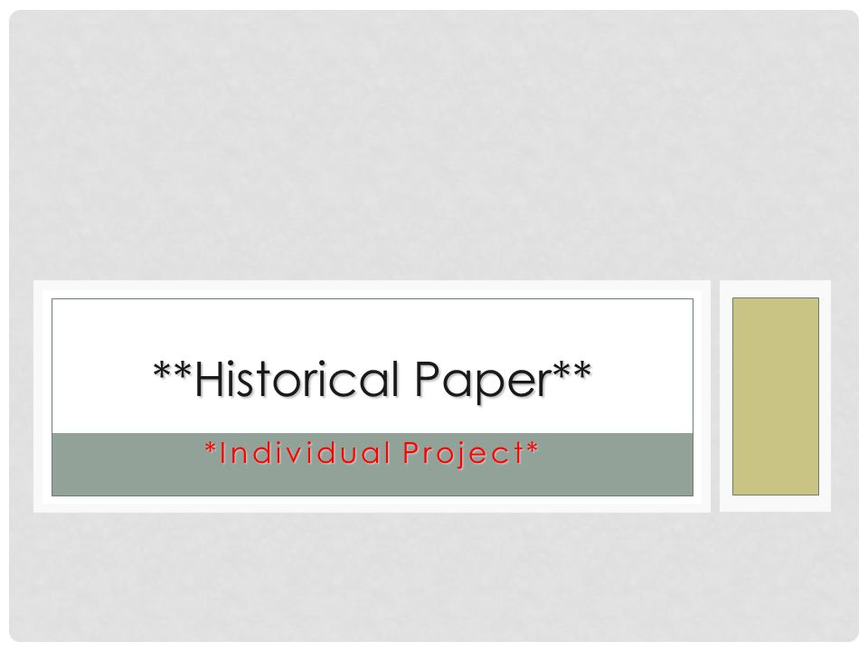 *Individual Project* **Historical Paper**