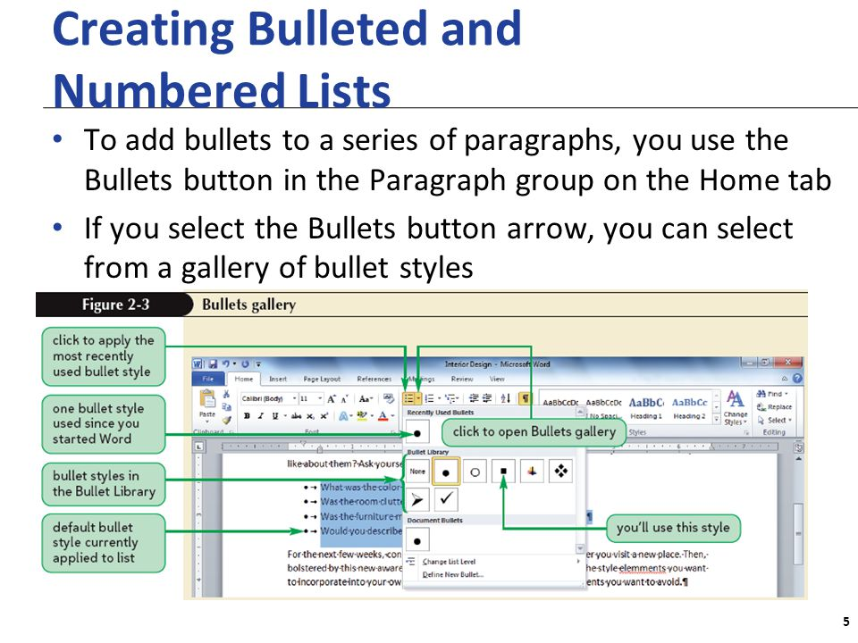 XP Creating Bulleted and Numbered Lists To add bullets to a series of paragraphs, you use the Bullets button in the Paragraph group on the Home tab If you select the Bullets button arrow, you can select from a gallery of bullet styles 5
