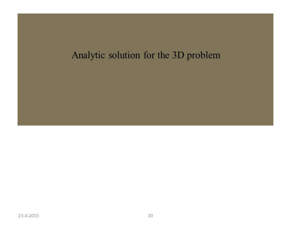 23-4-201520 Analytic solution for the 3D problem