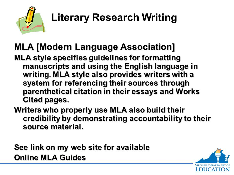MLA [Modern Language Association] MLA style specifies guidelines for formatting manuscripts and using the English language in writing. MLA style also