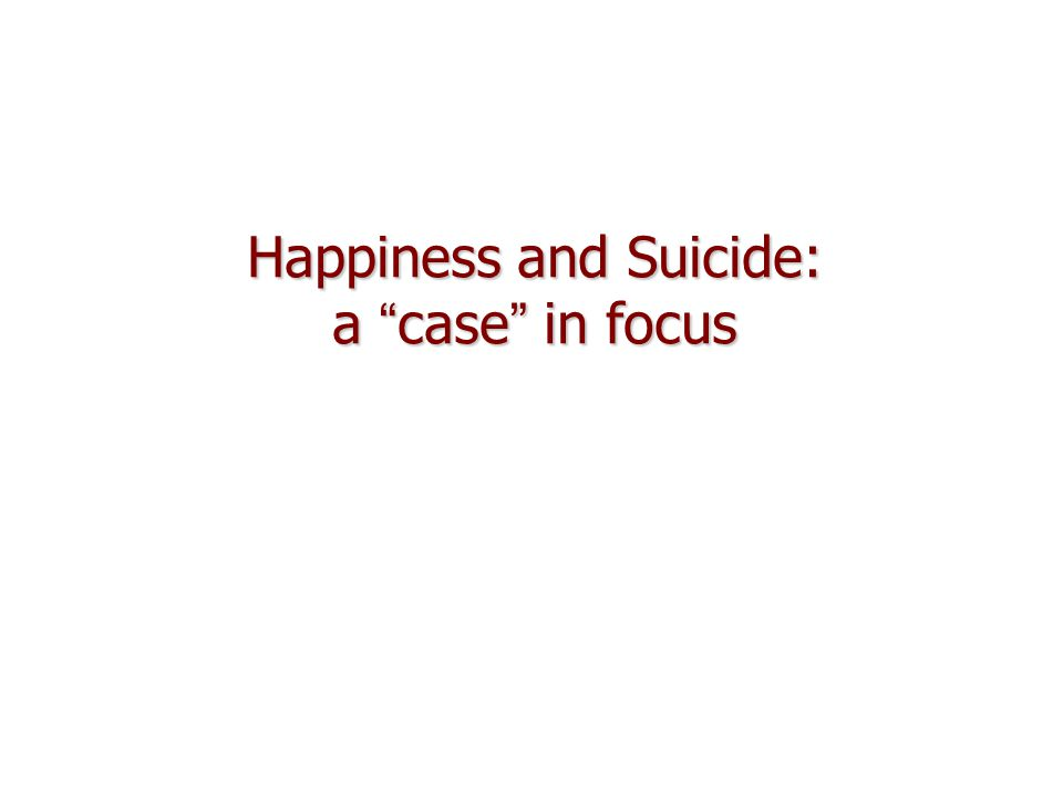 Happiness and Suicide: a case in focus