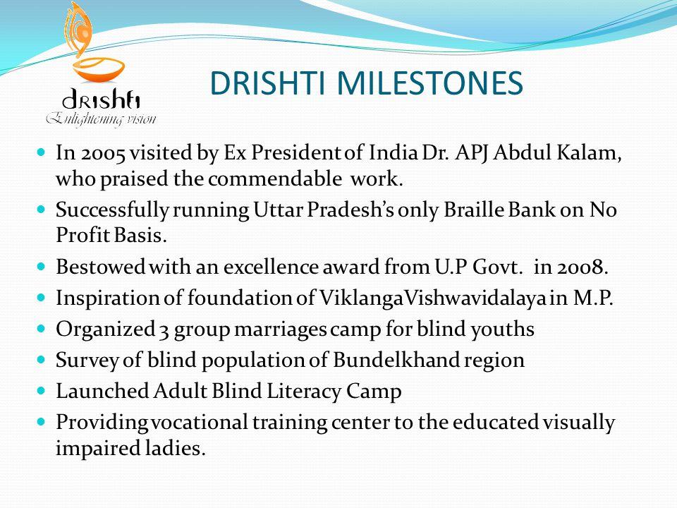 DRISHTI MILESTONES In 2005 visited by Ex President of India Dr.