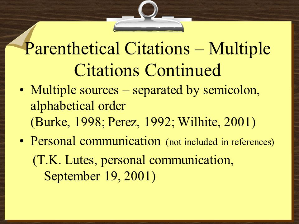 Parenthetical Citations – Multiple Citations Continued Multiple sources – separated by semicolon, alphabetical order (Burke, 1998; Perez, 1992; Wilhit