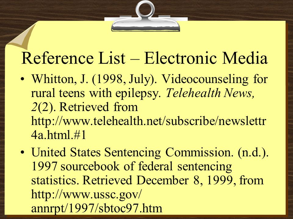 Reference List – Electronic Media Whitton, J. (1998, July). Videocounseling for rural teens with epilepsy. Telehealth News, 2(2). Retrieved from http: