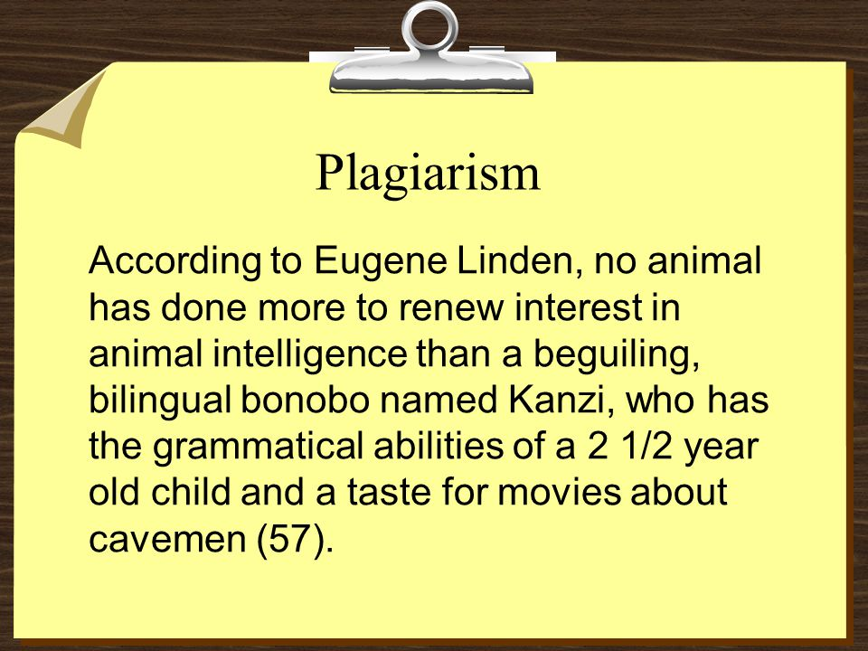 Plagiarism  According to Eugene Linden, no animal has done more to renew interest in animal intelligence than a beguiling, bilingual bonobo named Kan