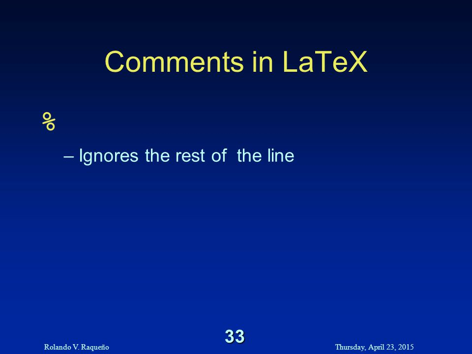 Rolando V. RaqueñoThursday, April 23, 2015 33 Comments in LaTeX % –Ignores the rest of the line