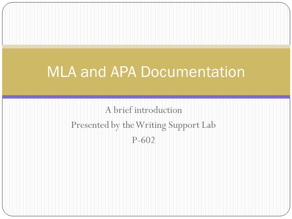 A brief introduction Presented by the Writing Support Lab P-602 MLA and APA Documentation