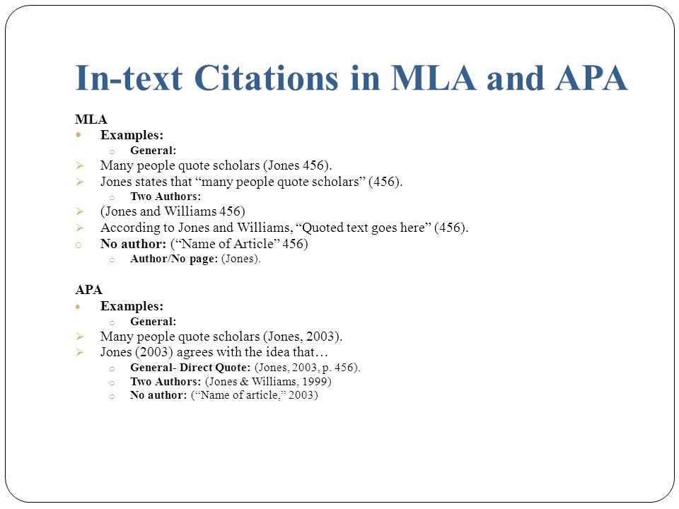 In-text Citations in MLA and APA MLA Examples: o General:  Many people quote scholars (Jones 456).