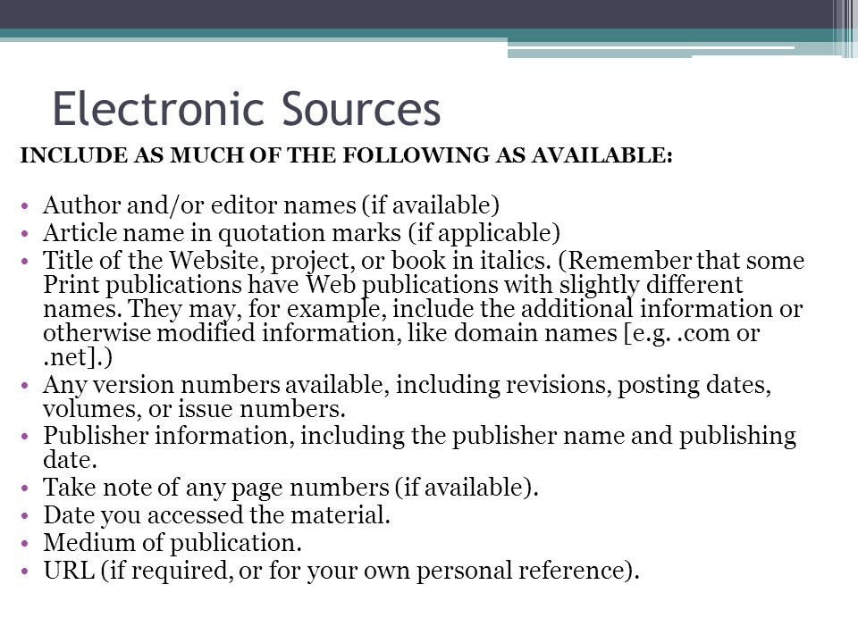 Electronic Sources INCLUDE AS MUCH OF THE FOLLOWING AS AVAILABLE: Author and/or editor names (if available) Article name in quotation marks (if applic