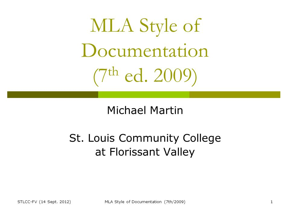 STLCC-FV (14 Sept. 2012)MLA Style of Documentation (7th/2009)1 MLA Style of Documentation (7 th ed.