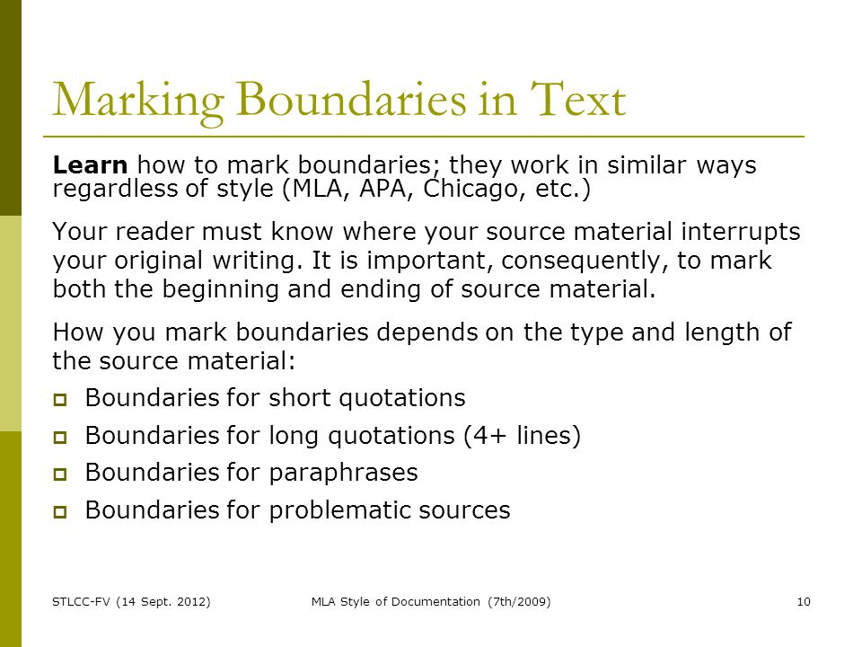 Marking Boundaries in Text Learn how to mark boundaries; they work in similar ways regardless of style (MLA, APA, Chicago, etc.) Your reader must know where your source material interrupts your original writing.