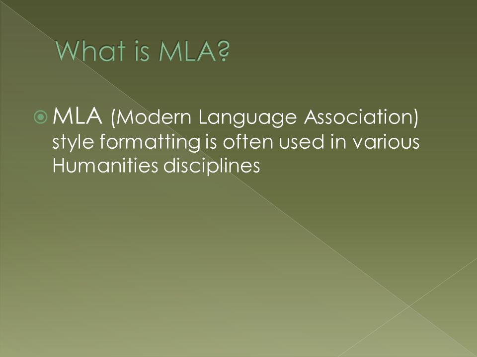  MLA (Modern Language Association) style formatting is often used in various Humanities disciplines