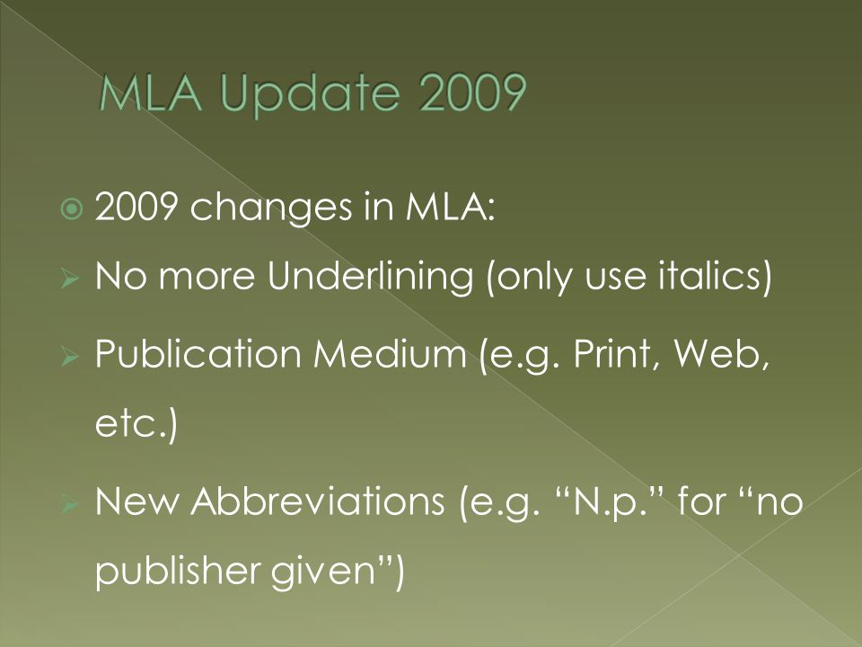 2009 changes in MLA:  No more Underlining (only use italics)  Publication Medium (e.g.