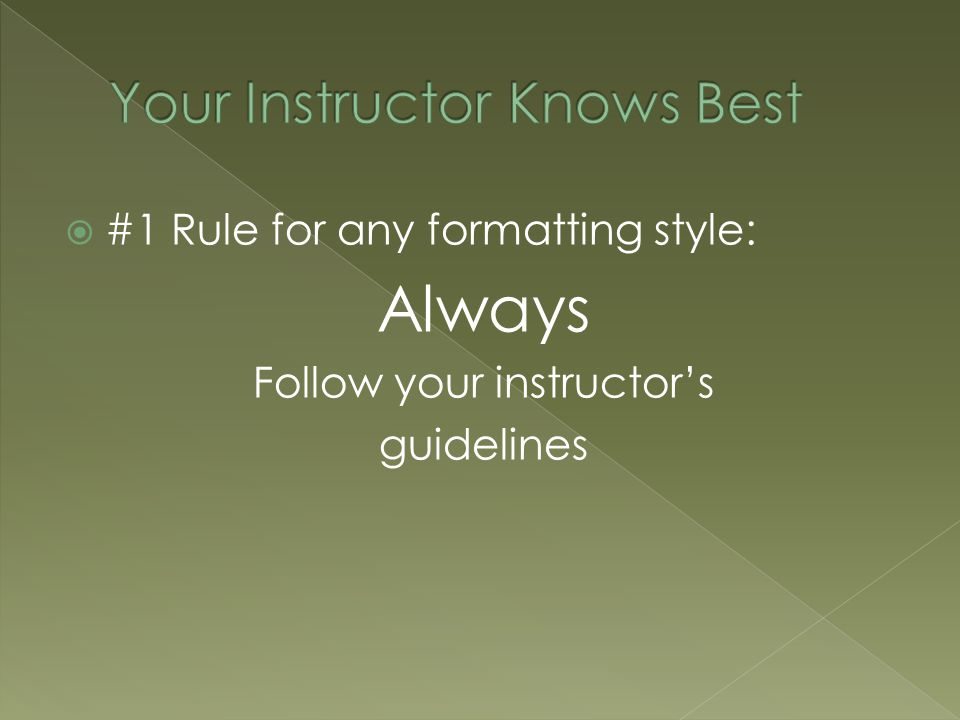  #1 Rule for any formatting style: Always Follow your instructor's guidelines