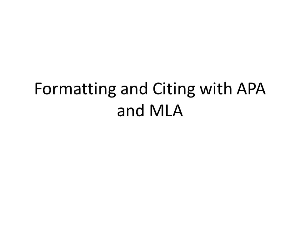 Formatting and Citing with APA and MLA